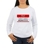 Hello My Name is Mom, Mom, Mom Women's Long Sleeve