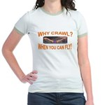 Why Crawl when you can fly Jr. Ringer T-Shirt