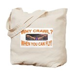 Why Crawl when you can fly Tote Bag
