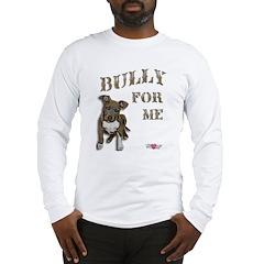 Bully for Me Long Sleeve T-Shirt
