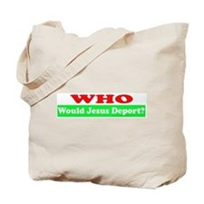 Who Would Jesus Deport Tote Bag