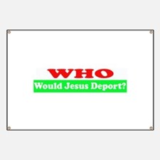 Who Would Jesus Deport Banner