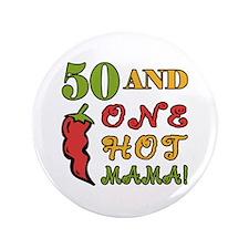 """Hot Mama At 50 3.5"""" Button"""