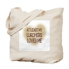 At Least My Lurchers Loves Me Tote Bag