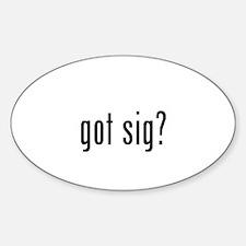 got sig? Sticker (Oval)