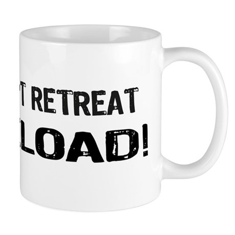 Don't Retreat - Reload Mug