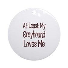 At Least My Greyhound Loves M Ornament (Round)