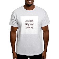 At Least My Greyhound Loves M Ash Grey T-Shirt