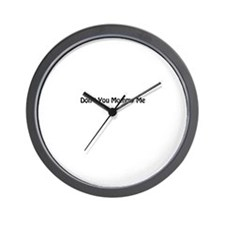 Dont You Mommy Me Wall Clock