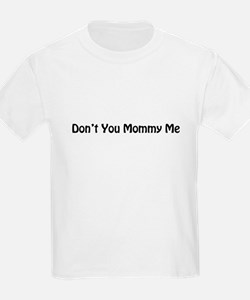 Dont You Mommy Me T-Shirt