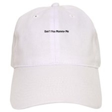 Dont You Mommy Me Baseball Cap