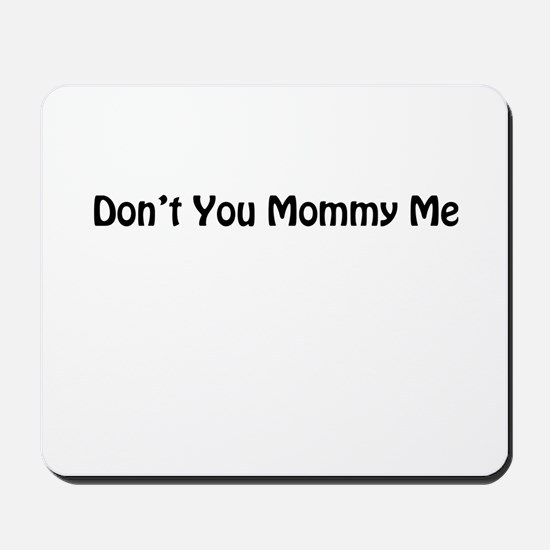 Dont You Mommy Me Mousepad