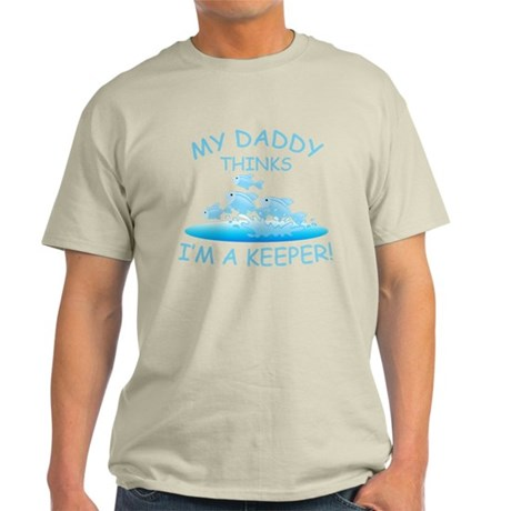 Daddy Thinks I'm A Keeper Light T-Shirt