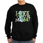 Love Your Mom Sweatshirt (dark)