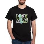 Love Your Mom Dark T-Shirt