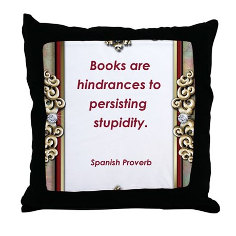 Persisting Stupidity Throw Pillow