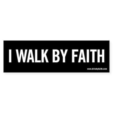 I Walk By Faith Bumper Sticker