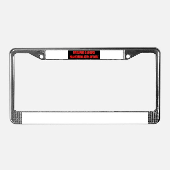 Government Is A Disease License Plate Frame