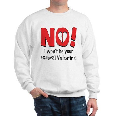 I Won't Be Your Valentine Sweatshirt