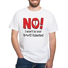 I Won't Be Your Valentine Shirt
