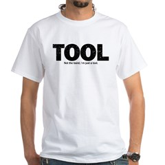 I'm Just A Tool. Shirt