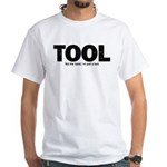 I'm Just A Tool. White T-Shirt