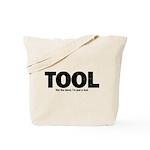 I'm Just A Tool. Tote Bag