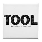 I'm Just A Tool. Tile Coaster
