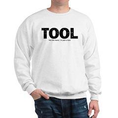 I'm Just A Tool. Sweatshirt