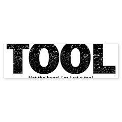 I'm Just A Tool. Sticker (Bumper)