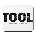 I'm Just A Tool. Mousepad