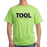 I'm Just A Tool. Green T-Shirt