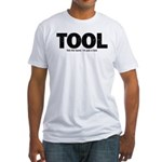 I'm Just A Tool. Fitted T-Shirt