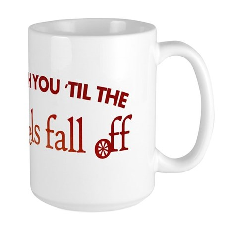 """'Til the Wheels Fall Off"" Large Mug"