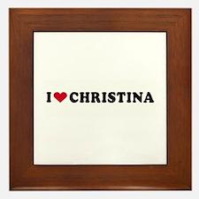 I LOVE CHRISTINA ~ Framed Tile