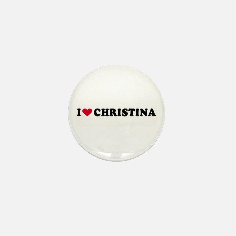 I LOVE CHRISTINA ~ Mini Button