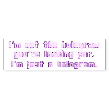 I'm Not The Hologram Sticker (Bumper)