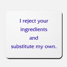 I Reject Your Ingredients Mousepad