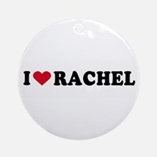 I LOVE RACHEL ~  Ornament (Round)