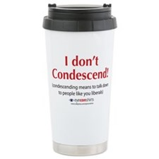 I Don't Condescend Travel Mug