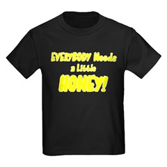 Everybody Needs a Honey! T