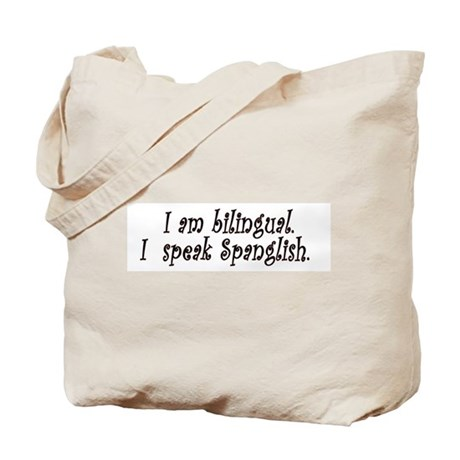 I am bilingual, I speak Spanglish. Tote Bag