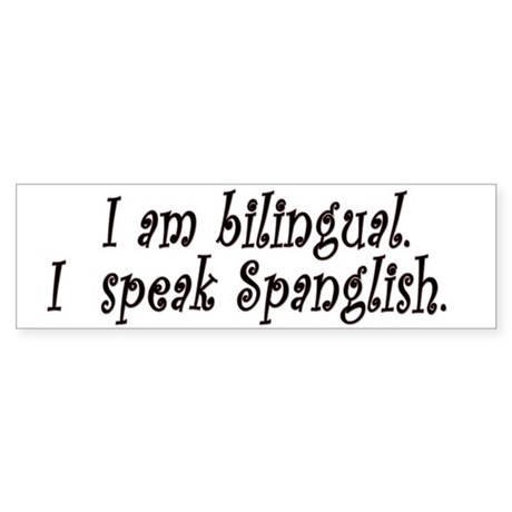 I am bilingual, I speak Spanglish. Sticker (Bumper