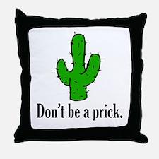 Don't be a prick. Throw Pillow