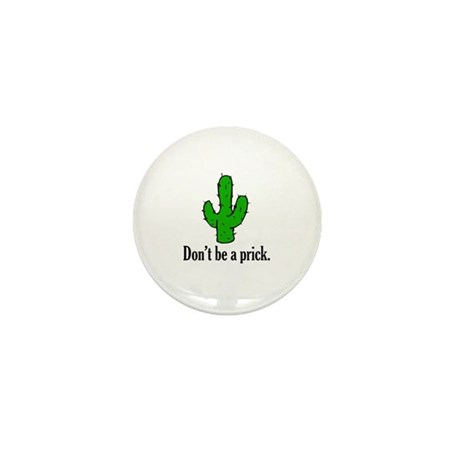 Don't be a prick. Mini Button
