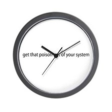 Get that poison out of your s Wall Clock