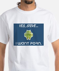 Yes, Steve... I Want Porn T-Shirt (Two-sided)