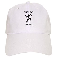 Burn Fat, Not Oil Baseball Cap