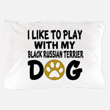 I Like To Play With My Black Russian T Pillow Case