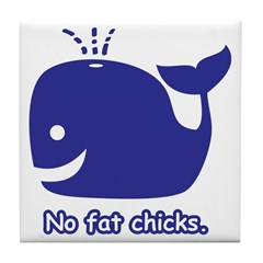 No Fat Chicks Tile Coaster
